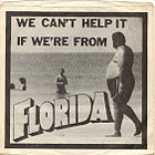 We Can't Help it We're From Florida
